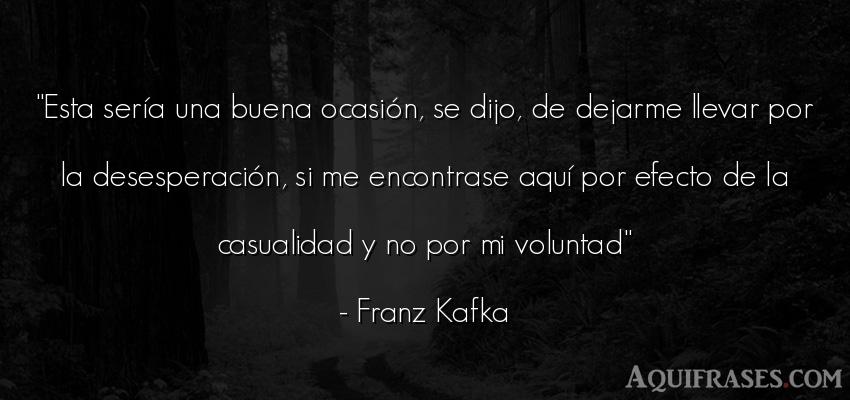 Frase motivadora  de Franz Kafka. Esta sería una buena ocasi