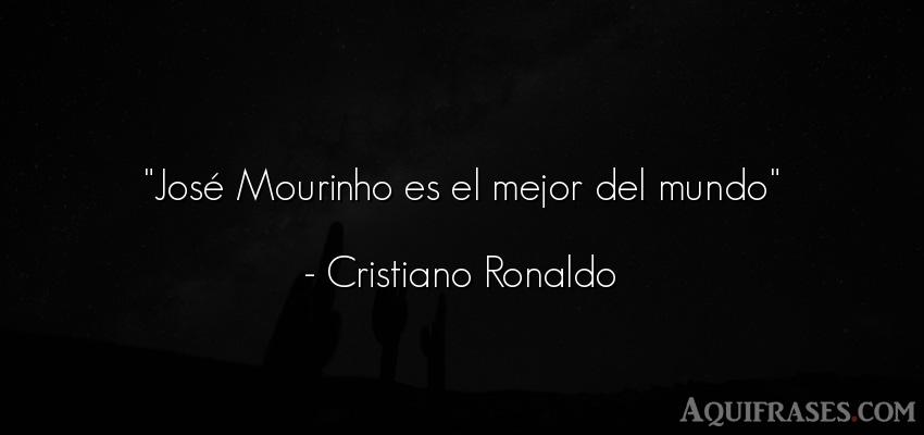Frase del medio ambiente  de Cristiano Ronaldo. José Mourinho es el mejor
