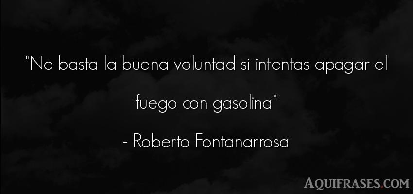 Frase motivadora  de Roberto Fontanarrosa. No basta la buena voluntad