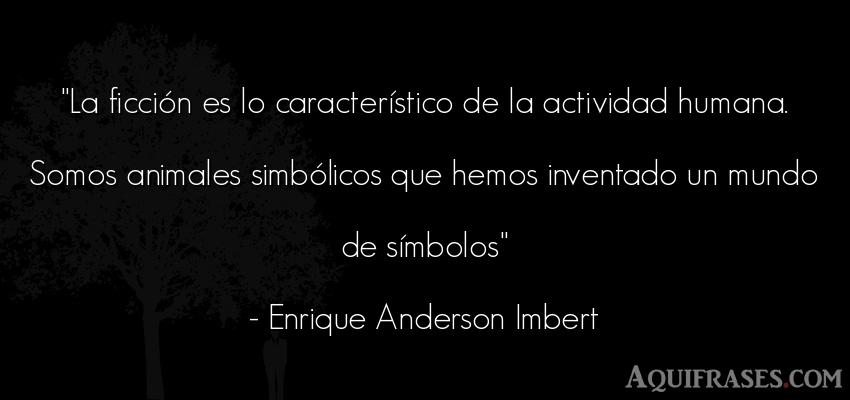Frase del medio ambiente,  de animales  de Enrique Anderson Imbert. La ficción es lo caracterí