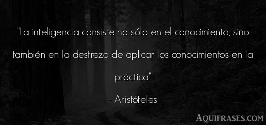 Frase sabia,  filosófica  de Aristóteles. La inteligencia consiste no