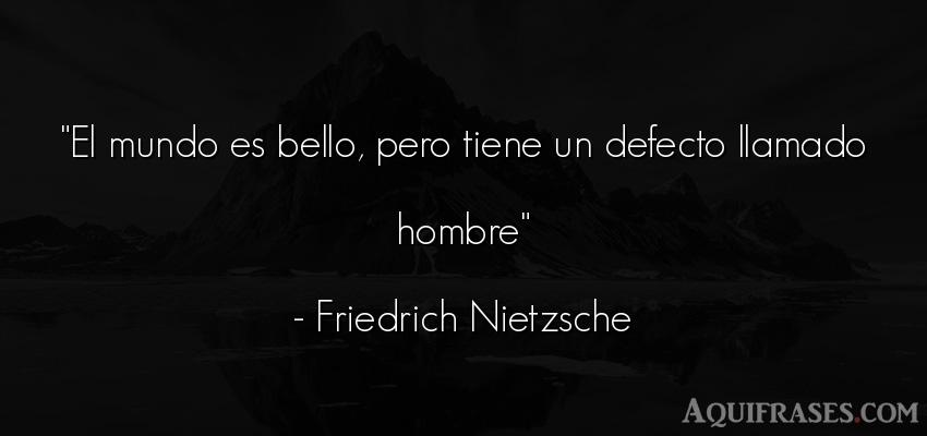 Frase filosófica,  del medio ambiente  de Friedrich Nietzsche. El mundo es bello, pero