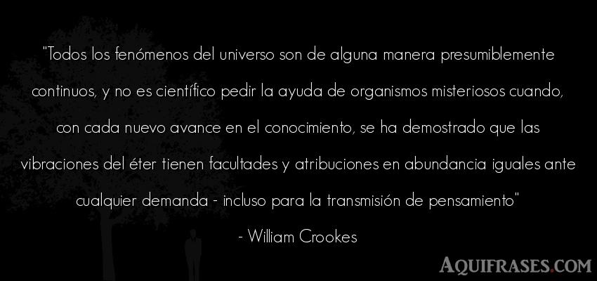Frase sabia  de William Crookes. Todos los fenómenos del