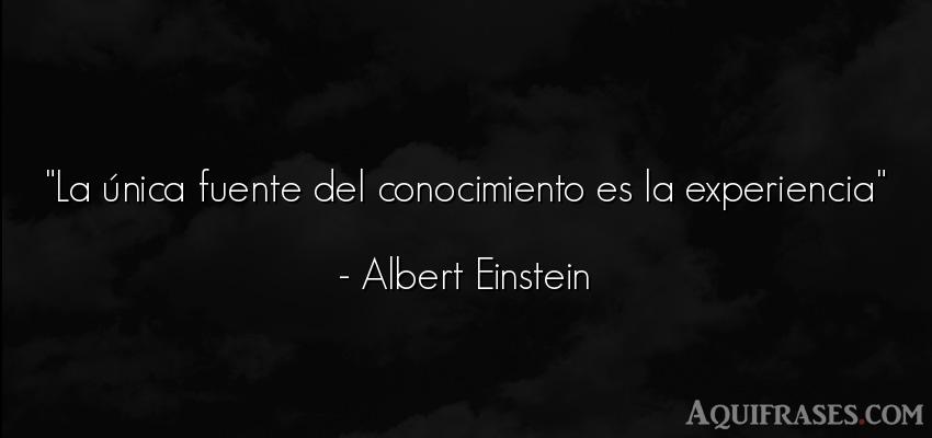 Frase sabia  de Albert Einstein. La única fuente del