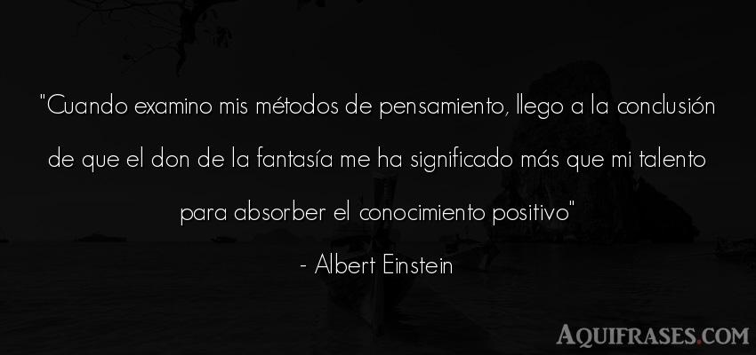 Frase sabia  de Albert Einstein. Cuando examino mis métodos