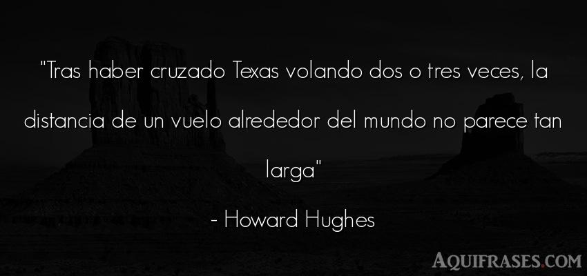Frase del medio ambiente  de Howard Hughes. Tras haber cruzado Texas