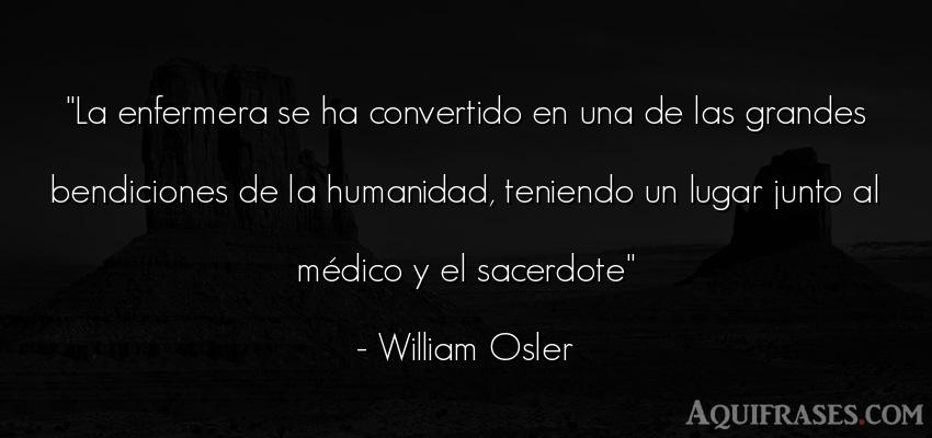 Frase de sociedad  de William Osler. La enfermera se ha