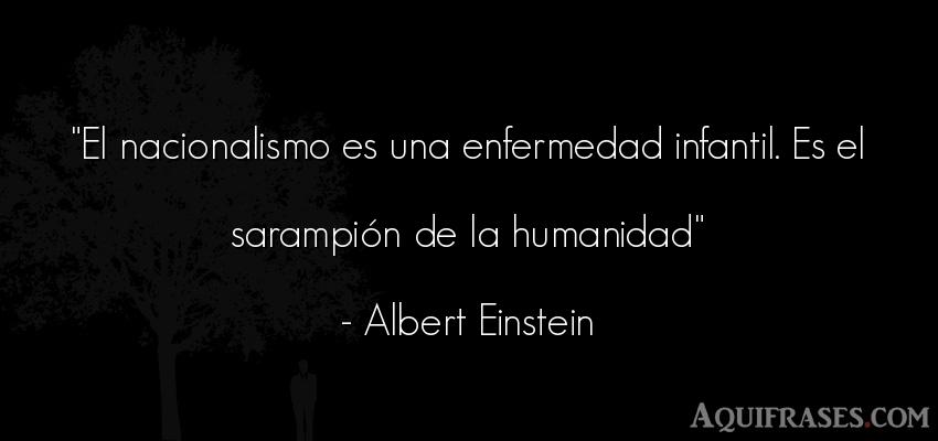 Frase de sociedad  de Albert Einstein. El nacionalismo es una
