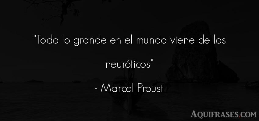 Frase del medio ambiente  de Marcel Proust. Todo lo grande en el mundo