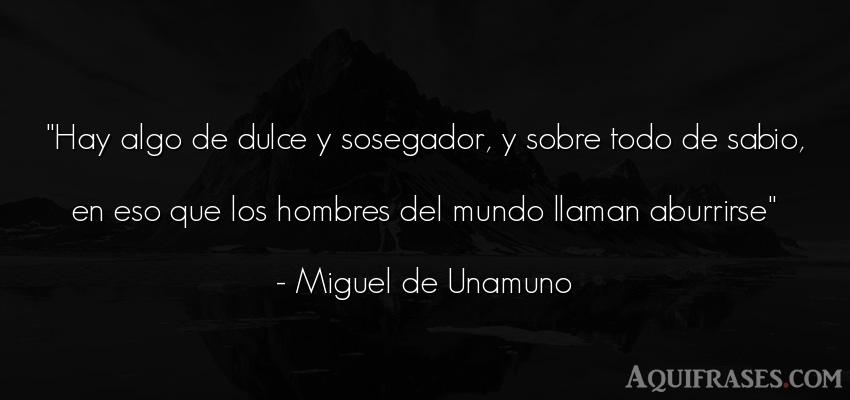 Frase del medio ambiente  de Miguel de Unamuno. Hay algo de dulce y