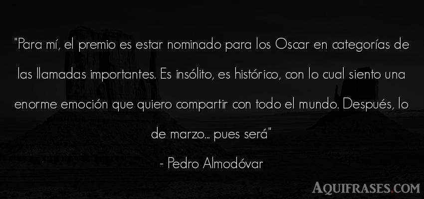 Frase del medio ambiente  de Pedro Almodóvar. Para mí, el premio es estar