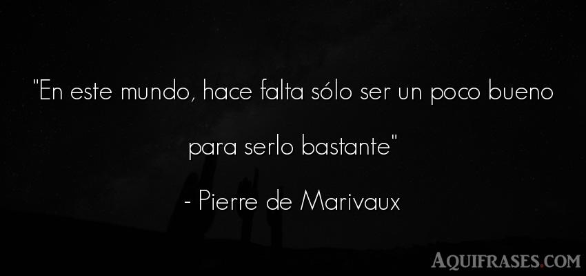 Frase del medio ambiente  de Pierre de Marivaux. En este mundo, hace falta s