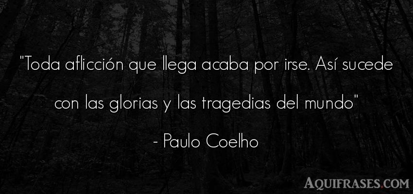 Frase del medio ambiente  de Paulo Coelho. Toda aflicción que llega