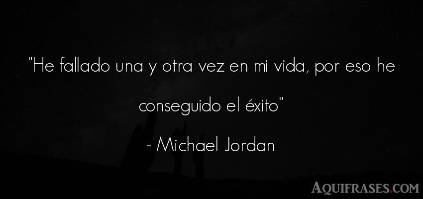 Frase motivadora,  de éxito  de Michael Jordan. He fallado una y otra vez en