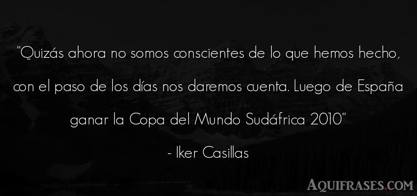 Frase de fútbol,  deportiva  de Iker Casillas. Quizás ahora no somos