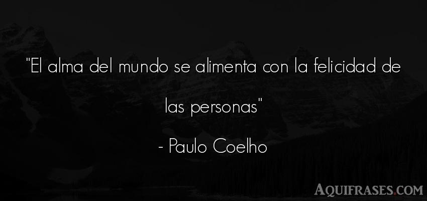Frase del medio ambiente  de Paulo Coelho. El alma del mundo se