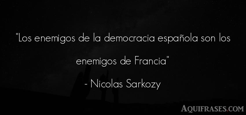 Frase de sociedad  de Nicolas Sarkozy. Los enemigos de la