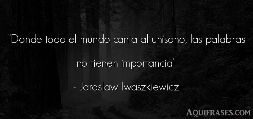 Frase del medio ambiente  de Jaroslaw Iwaszkiewicz. Donde todo el mundo canta al