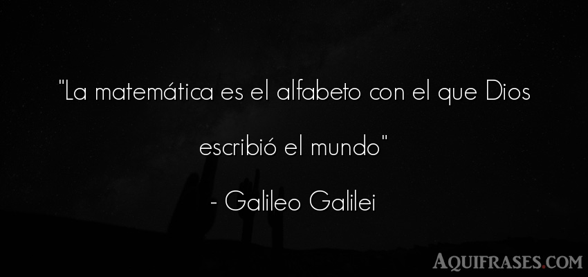 Frase del medio ambiente  de Galileo Galilei. La matemática es el