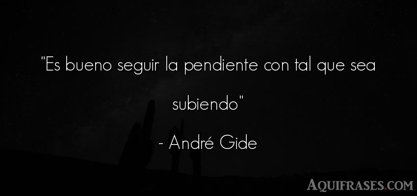 Frase motivadora  de André Gide. Es bueno seguir la pendiente