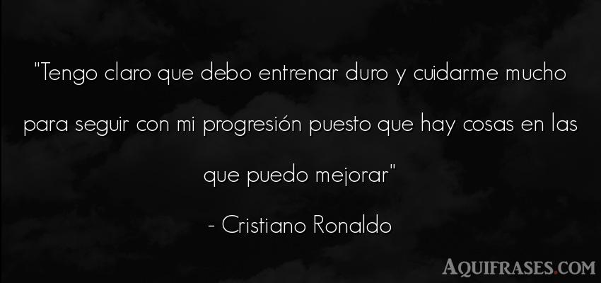 Frase motivadora  de Cristiano Ronaldo. Tengo claro que debo