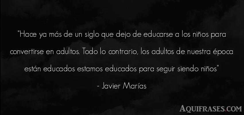 Frase de educación,  de niño  de Javier Marías. Hace ya más de un siglo que