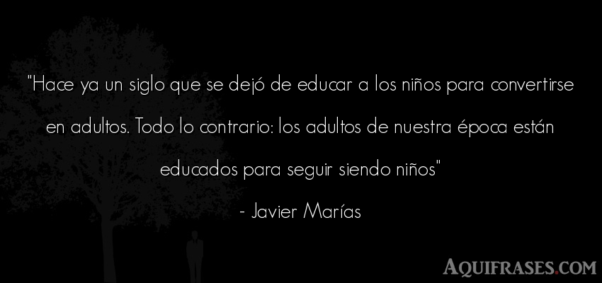 Frase motivadora  de Javier Marías. Hace ya un siglo que se dej