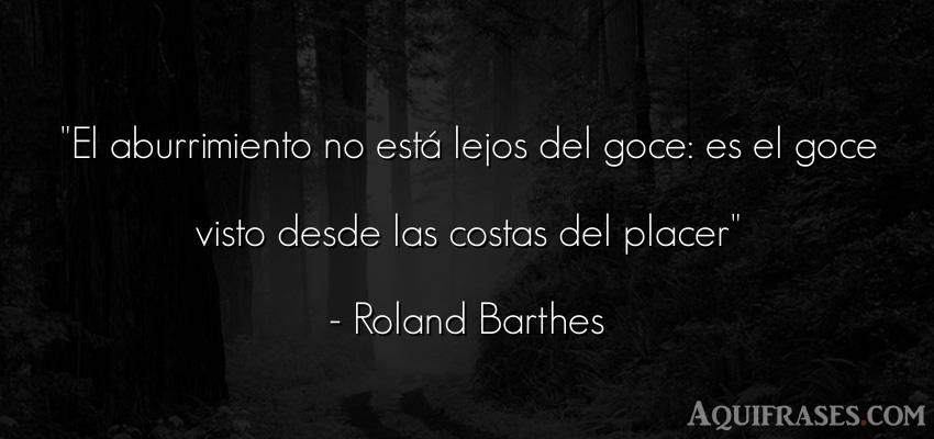 Frase de aburrimiento  de Roland Barthes. El aburrimiento no está