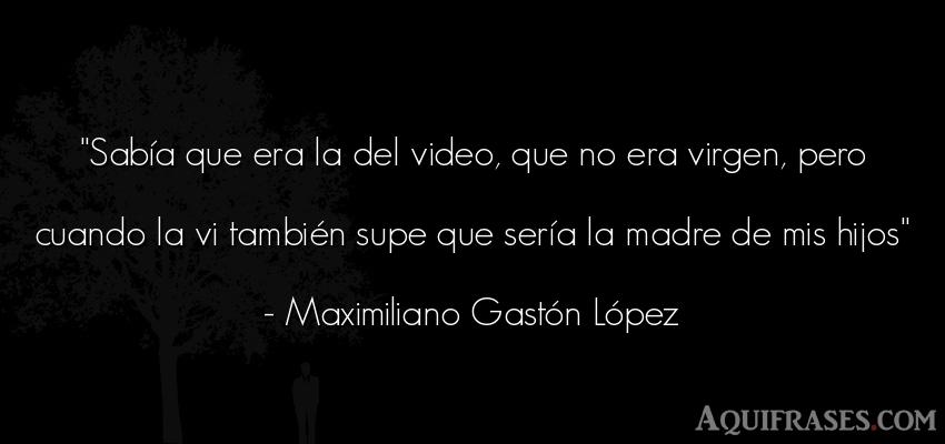 Frase para un hijo,  de niño  de Maximiliano Gastón López. Sabía que era la del video