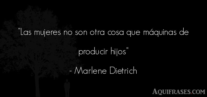 Frase para un hijo,  de niño  de Marlene Dietrich. Las mujeres no son otra cosa