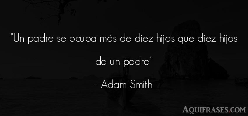 Frase para un hijo,  de niño  de Adam Smith. Un padre se ocupa más de