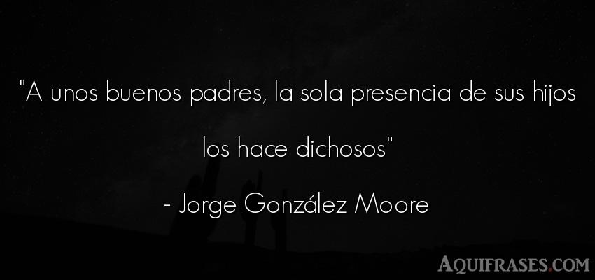 Frase para un hijo,  de niño  de Jorge González Moore. A unos buenos padres, la