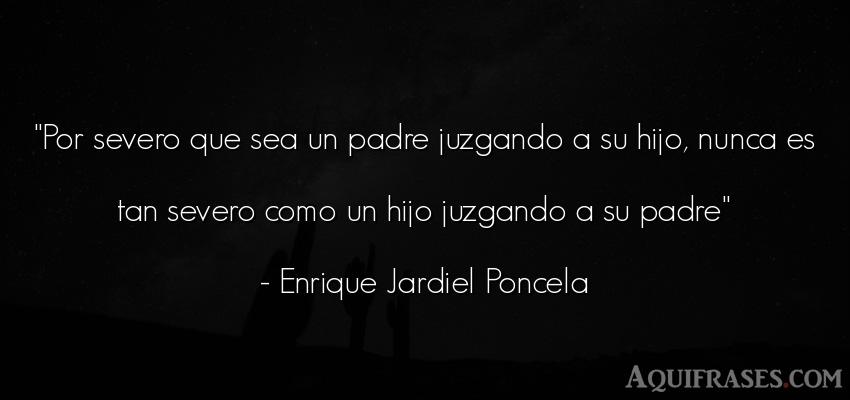 Frase para un hijo,  de niño  de Enrique Jardiel Poncela. Por severo que sea un padre