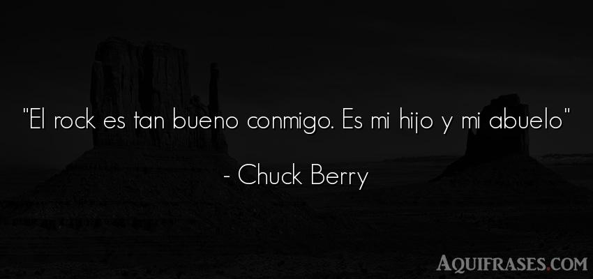 Frase para un hijo,  de niño  de Chuck Berry. El rock es tan bueno conmigo