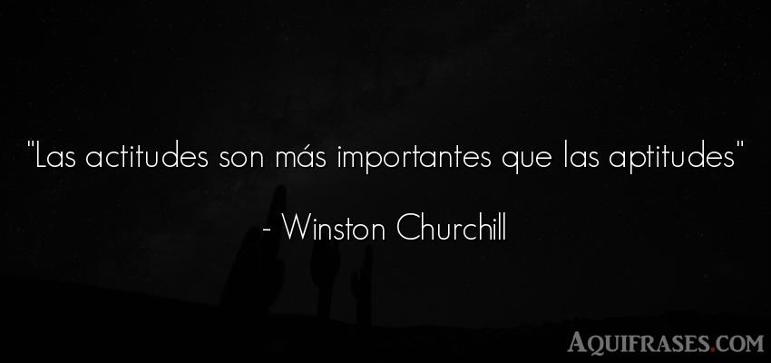 Frase motivadora  de Winston Churchill. Las actitudes son más