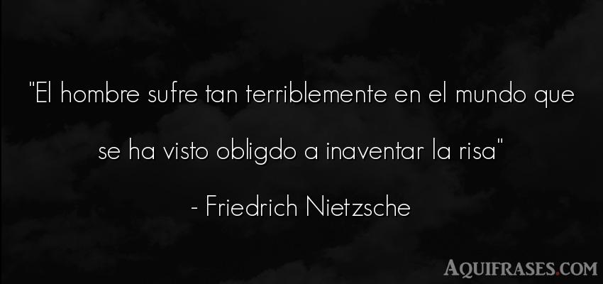 Frase filosófica,  del medio ambiente  de Friedrich Nietzsche. El hombre sufre tan