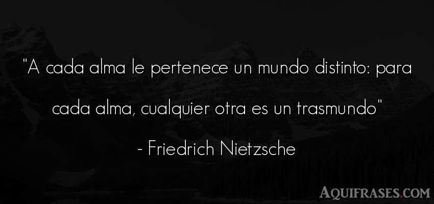 Frase filosófica,  del medio ambiente  de Friedrich Nietzsche. A cada alma le pertenece un