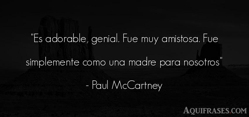 Frase de mujeres,  para una madre  de Paul McCartney. Es adorable, genial. Fue muy
