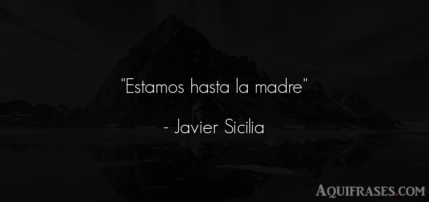 Frase de mujeres,  para una madre  de Javier Sicilia. Estamos hasta la madre