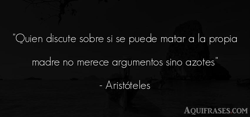 Frase filosófica,  de mujeres,  para una madre  de Aristóteles. Quien discute sobre si se