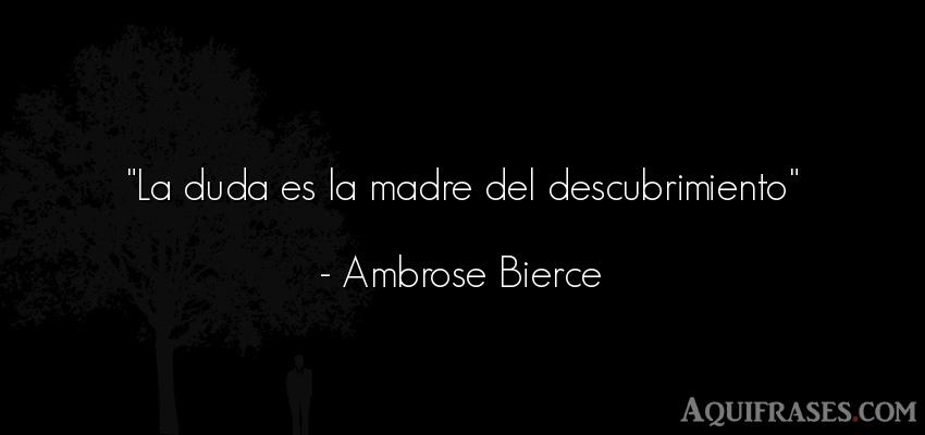 Frase de mujeres,  para una madre  de Ambrose Bierce. La duda es la madre del
