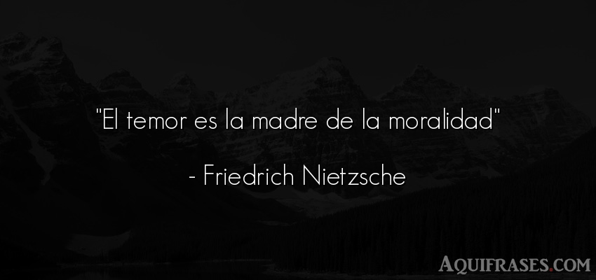 Frase filosófica,  de mujeres,  para una madre  de Friedrich Nietzsche. El temor es la madre de la