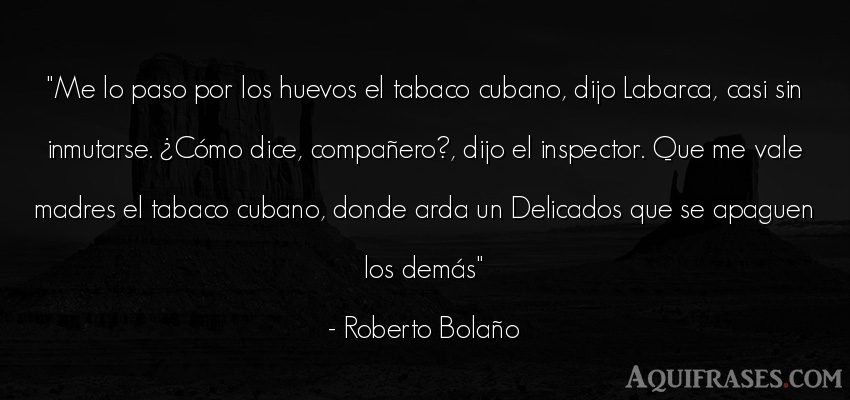 Frase de mujeres,  para una madre  de Roberto Bolaño. Me lo paso por los huevos el