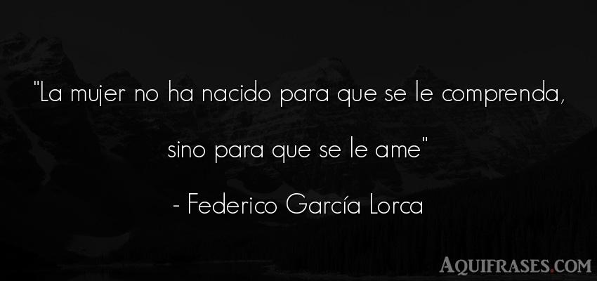Frase de mujeres  de Federico García Lorca. La mujer no ha nacido para