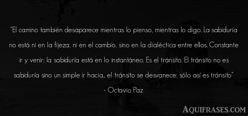 Frase sabia  de Octavio Paz. El camino también