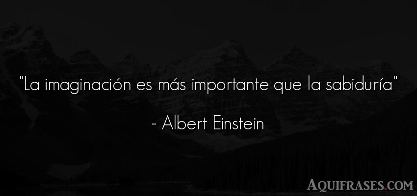 Frase sabia  de Albert Einstein. La imaginación es más