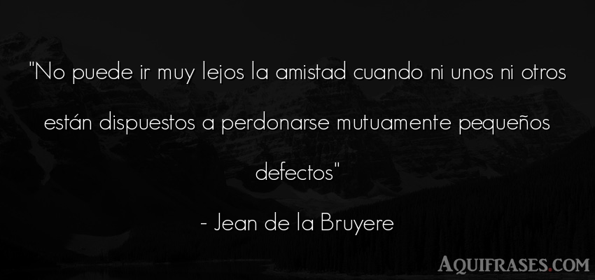 Frase de amistad  de Jean de la Bruyere. No puede ir muy lejos la