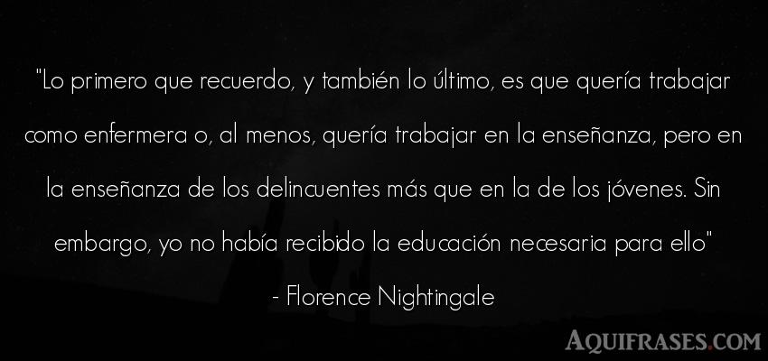 Frase de educación  de Florence Nightingale. Lo primero que recuerdo, y