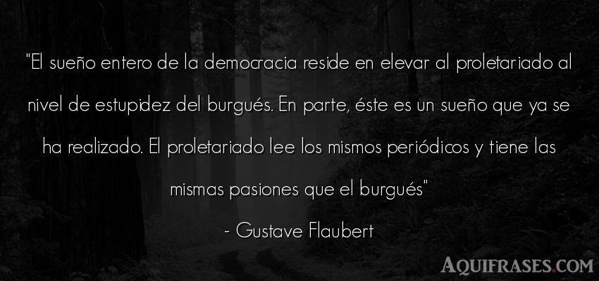 Frase para reflexionar  de Gustave Flaubert. El sueño entero de la