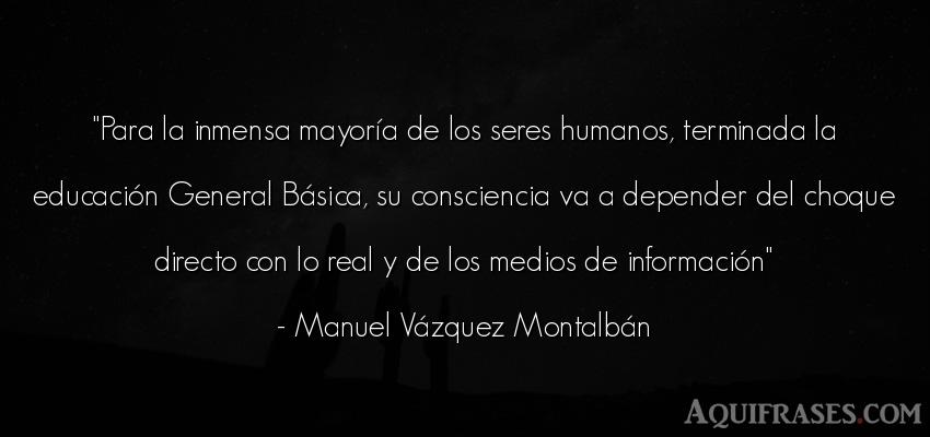 Frase de educación  de Manuel Vázquez Montalbán. Para la inmensa mayoría de